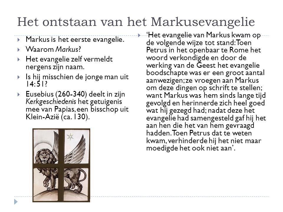 Het ontstaan van het Markusevangelie  Markus is het eerste evangelie.