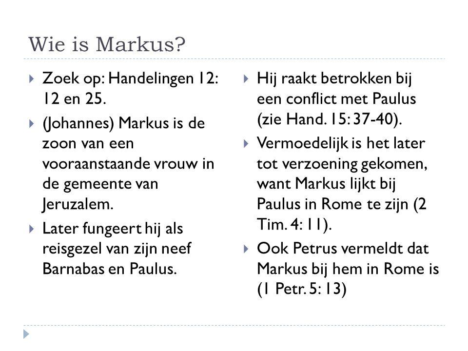 Wie is Markus.  Zoek op: Handelingen 12: 12 en 25.