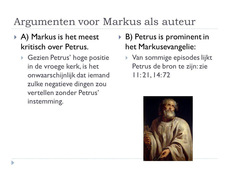 Argumenten voor Markus als auteur  A) Markus is het meest kritisch over Petrus.