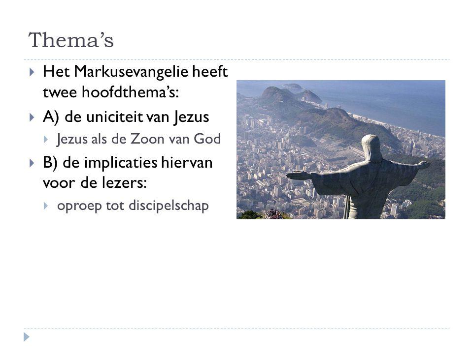 Thema's  Het Markusevangelie heeft twee hoofdthema's:  A) de uniciteit van Jezus  Jezus als de Zoon van God  B) de implicaties hiervan voor de lezers:  oproep tot discipelschap