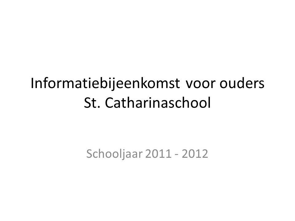Informatiebijeenkomst voor ouders St. Catharinaschool Schooljaar 2011 - 2012