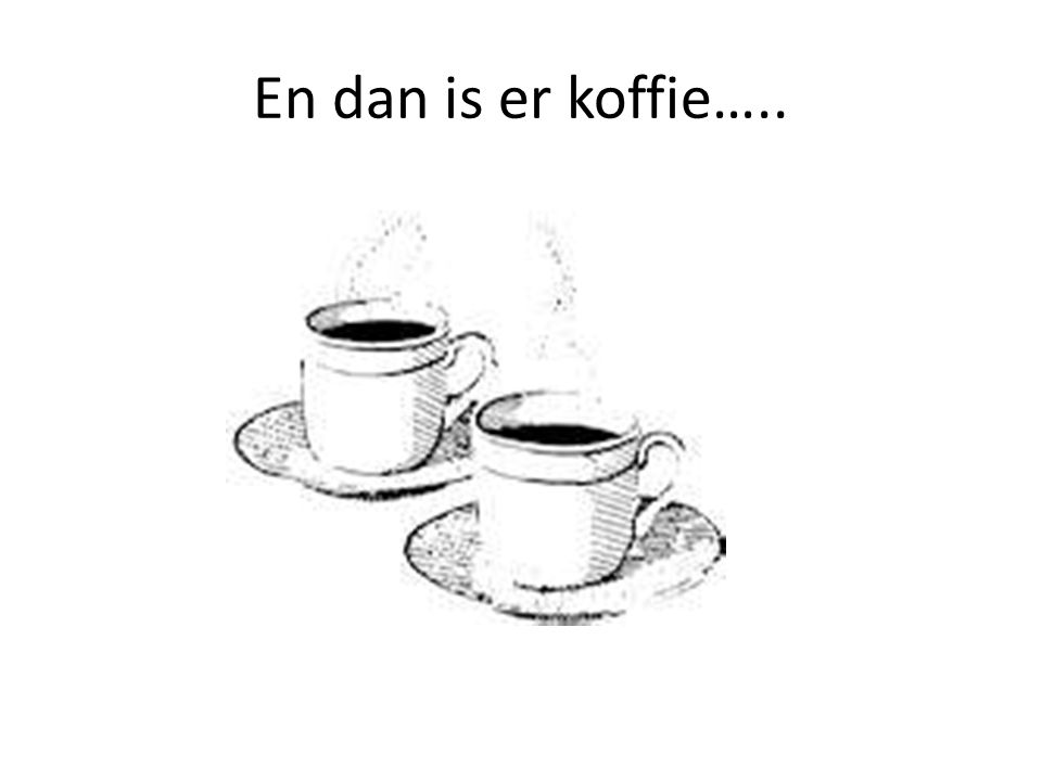 En dan is er koffie…..