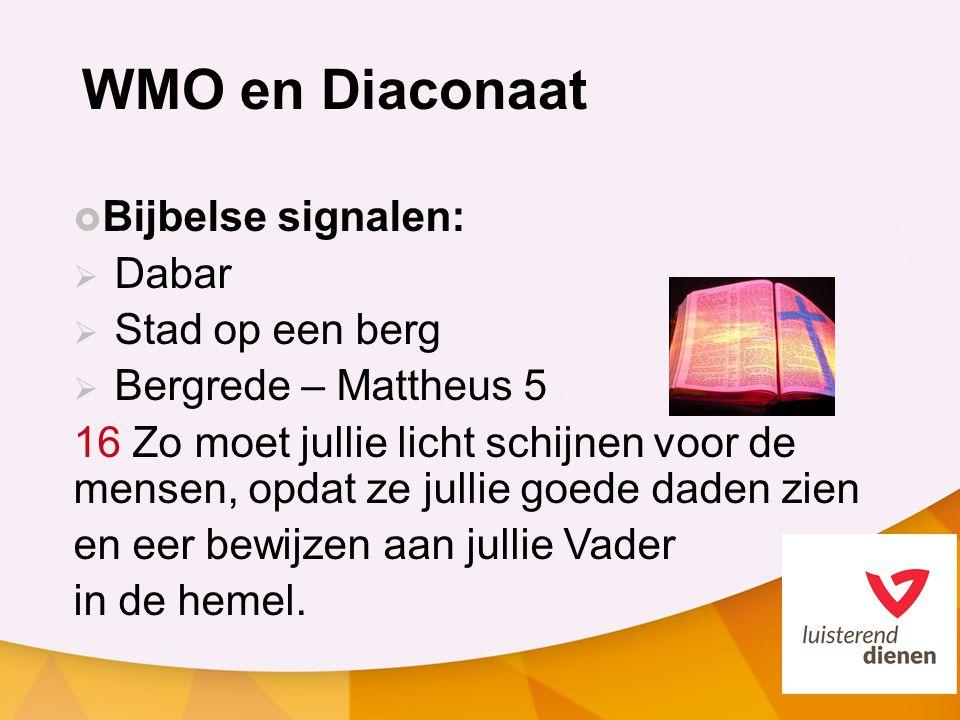 WMO en Diaconaat  Bijbelse signalen:  Dabar  Stad op een berg  Bergrede – Mattheus 5 16 Zo moet jullie licht schijnen voor de mensen, opdat ze jullie goede daden zien en eer bewijzen aan jullie Vader in de hemel.
