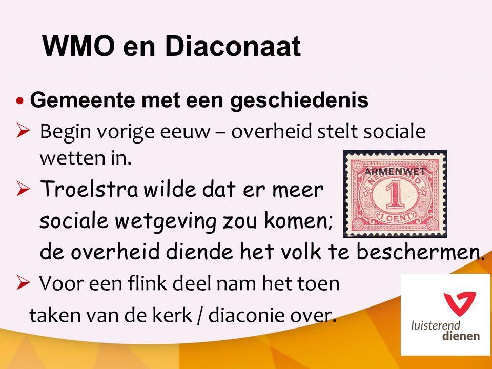 WMO en Diaconaat Gemeente met een geschiedenis  Begin vorige eeuw – overheid stelt sociale wetten in.