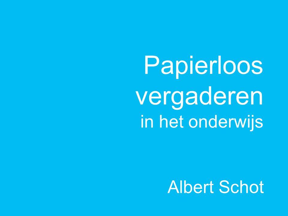 Papierloos vergaderen in het onderwijs Albert Schot