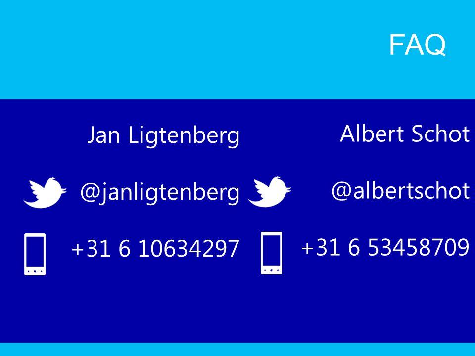 FAQ Albert Schot @albertschot +31 6 53458709 Jan Ligtenberg @janligtenberg +31 6 10634297