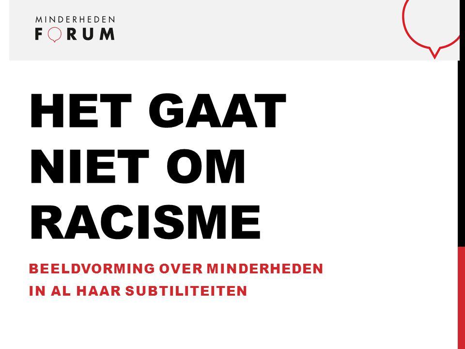 HET GAAT NIET OM RACISME BEELDVORMING OVER MINDERHEDEN IN AL HAAR SUBTILITEITEN