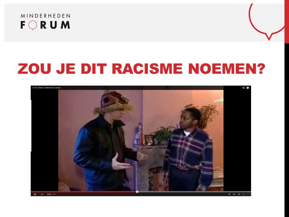ZOU JE DIT RACISME NOEMEN?