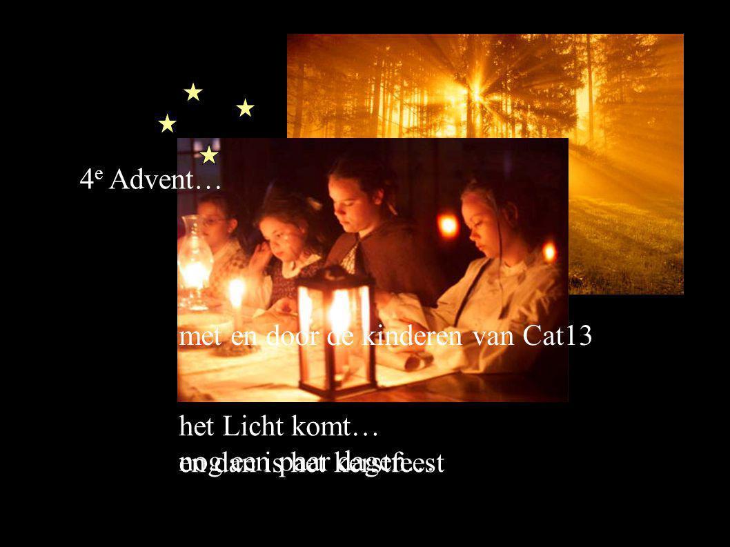 4 e Advent… het Licht komt… nog een paar dagen… en dan is het kerstfeest met en door de kinderen van Cat13