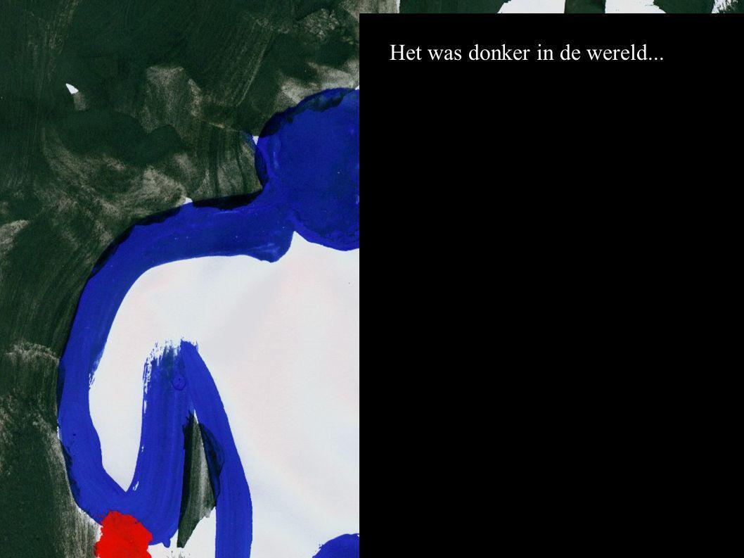 Het was donker in de wereld...