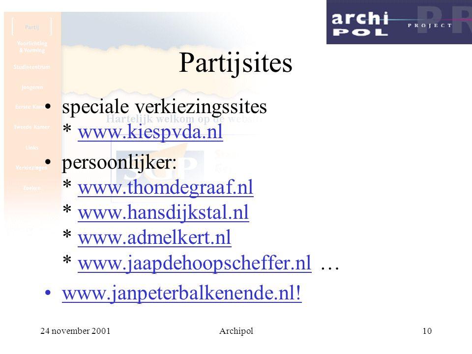24 november 2001Archipol10 Partijsites speciale verkiezingssites * www.kiespvda.nl persoonlijker: * www.thomdegraaf.nl * www.hansdijkstal.nl * www.adm