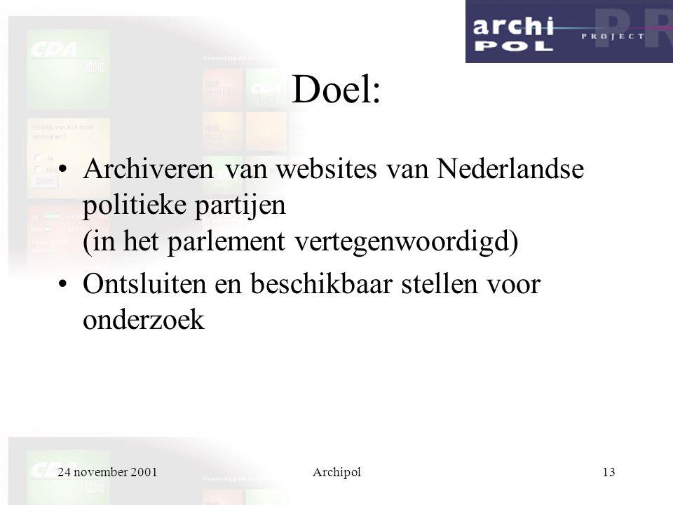 24 november 2001Archipol13 Doel: Archiveren van websites van Nederlandse politieke partijen (in het parlement vertegenwoordigd) Ontsluiten en beschikbaar stellen voor onderzoek