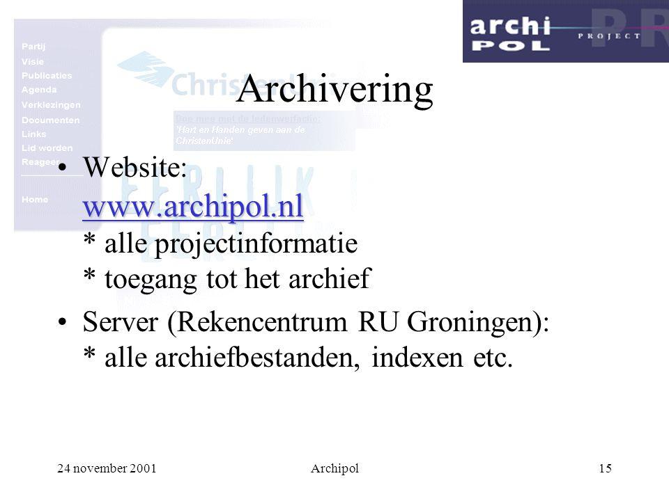 24 november 2001Archipol15 Archivering www.archipol.nlWebsite: www.archipol.nl * alle projectinformatie * toegang tot het archief Server (Rekencentrum RU Groningen): * alle archiefbestanden, indexen etc.