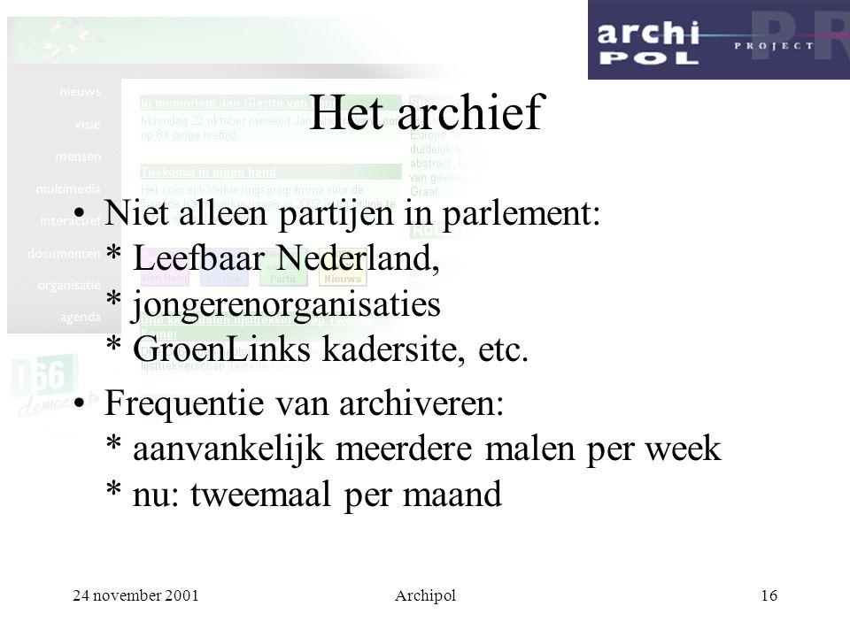 24 november 2001Archipol17 Het archief Gearchiveerde versies van sites: * per partij, per datum Mogelijkheden: * hele gearchiveerde site bekijken (alle interne links; niet extern!) * twee versies (data) van 1 site vergelijken * gebruikte woordenschat!