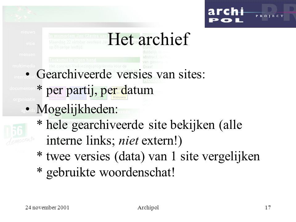 24 november 2001Archipol17 Het archief Gearchiveerde versies van sites: * per partij, per datum Mogelijkheden: * hele gearchiveerde site bekijken (all