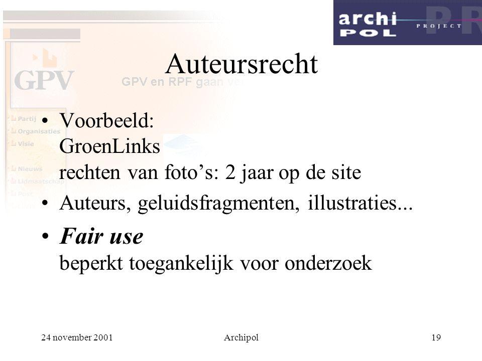 24 november 2001Archipol19 Auteursrecht Voorbeeld: GroenLinks rechten van foto's: 2 jaar op de site Auteurs, geluidsfragmenten, illustraties... Fair u