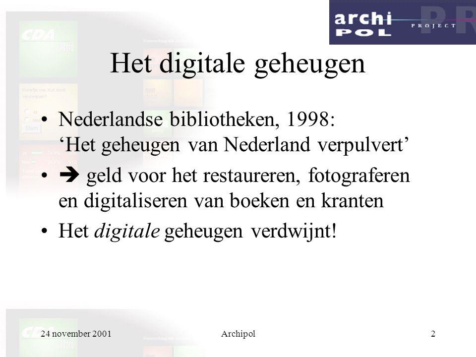 24 november 2001Archipol2 Het digitale geheugen Nederlandse bibliotheken, 1998: 'Het geheugen van Nederland verpulvert'  geld voor het restaureren, fotograferen en digitaliseren van boeken en kranten Het digitale geheugen verdwijnt!