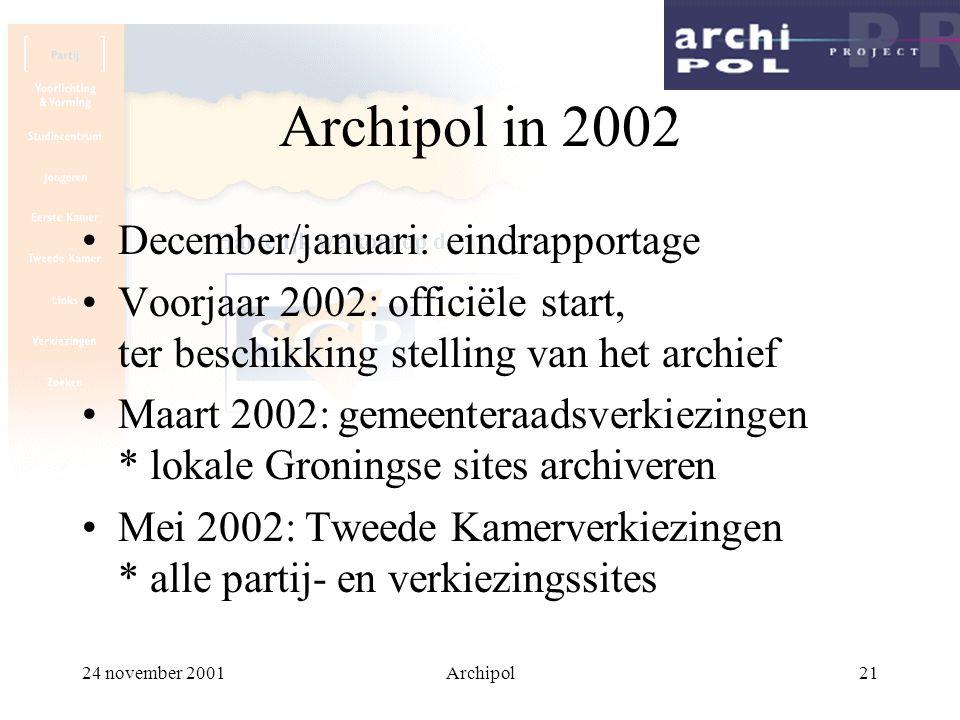 24 november 2001Archipol21 Archipol in 2002 December/januari: eindrapportage Voorjaar 2002: officiële start, ter beschikking stelling van het archief