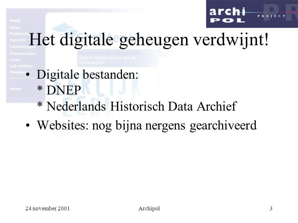 24 november 2001Archipol3 Het digitale geheugen verdwijnt! Digitale bestanden: * DNEP * Nederlands Historisch Data Archief Websites: nog bijna nergens