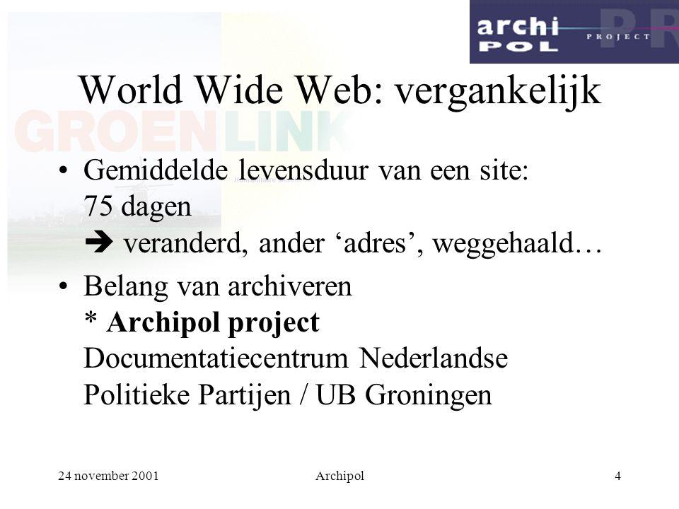 24 november 2001Archipol5 Documentatiecentrum Nederlandse Politieke Partijen Traditionele taak: verzamelen, catalogiseren, ontsluiten en beschikbaar stellen van (gedrukte) publicaties van en over partijen Logisch vervolg: archiveren van de websites