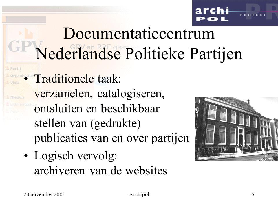 24 november 2001Archipol5 Documentatiecentrum Nederlandse Politieke Partijen Traditionele taak: verzamelen, catalogiseren, ontsluiten en beschikbaar s