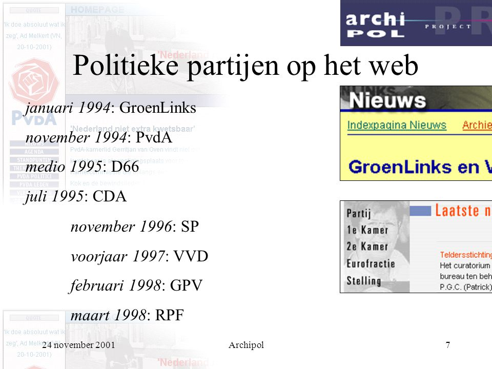 24 november 2001Archipol7 Politieke partijen op het web januari 1994: GroenLinks november 1994: PvdA medio 1995: D66 juli 1995: CDA november 1996: SP