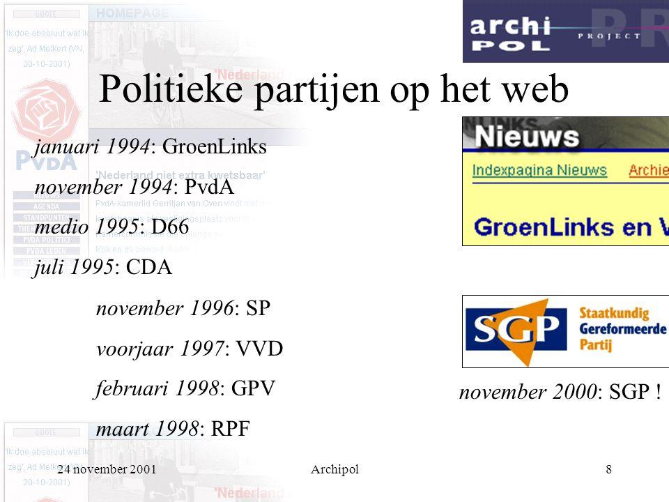 24 november 2001Archipol8 Politieke partijen op het web januari 1994: GroenLinks november 1994: PvdA medio 1995: D66 juli 1995: CDA november 1996: SP voorjaar 1997: VVD februari 1998: GPV maart 1998: RPF november 2000: SGP !