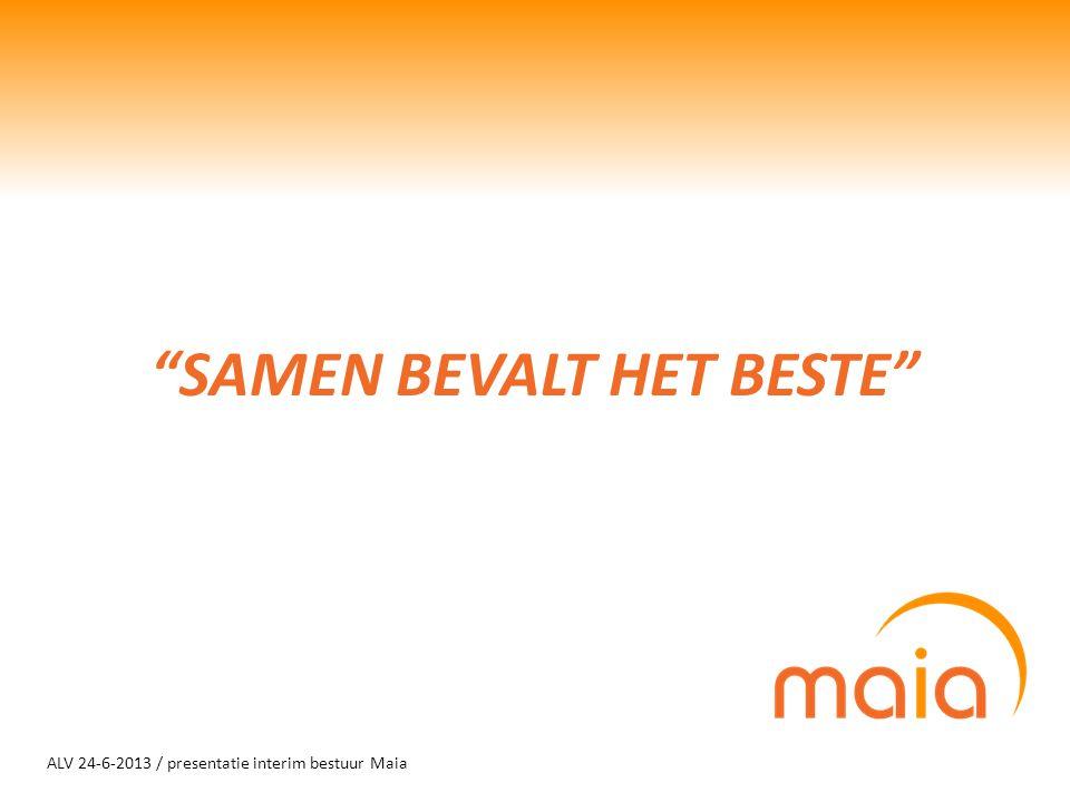 """ALV 24-6-2013 / presentatie interim bestuur Maia """"SAMEN BEVALT HET BESTE"""""""