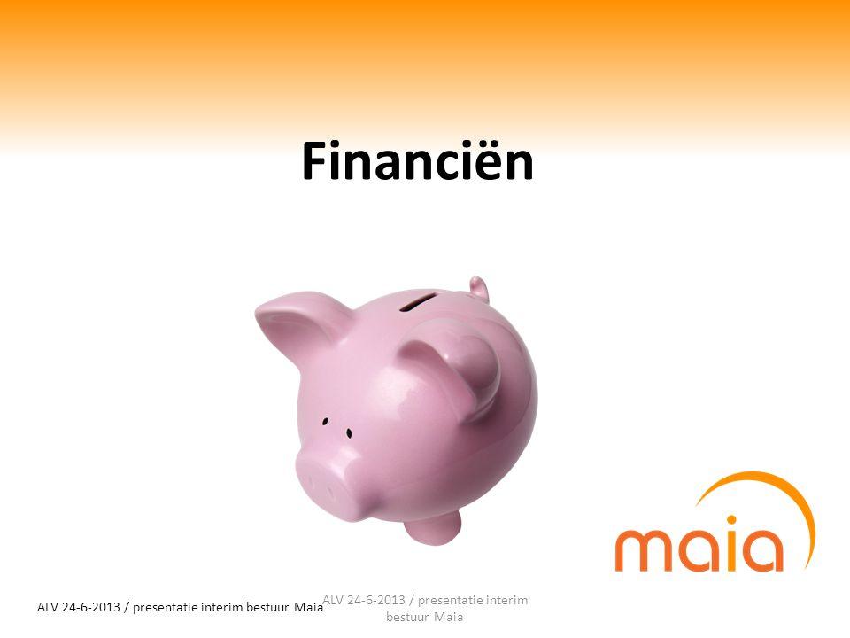 ALV 24-6-2013 / presentatie interim bestuur Maia Financiën ALV 24-6-2013 / presentatie interim bestuur Maia