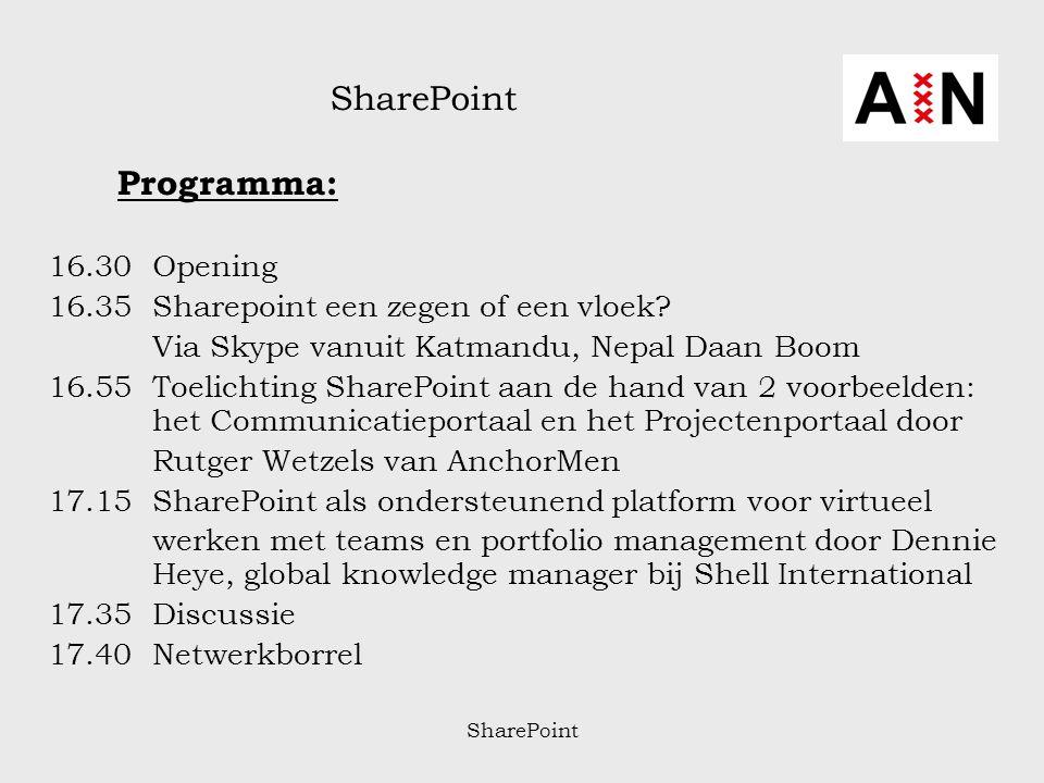 SharePoint Programma: 16.30Opening 16.35Sharepoint een zegen of een vloek? Via Skype vanuit Katmandu, Nepal Daan Boom 16.55Toelichting SharePoint aan