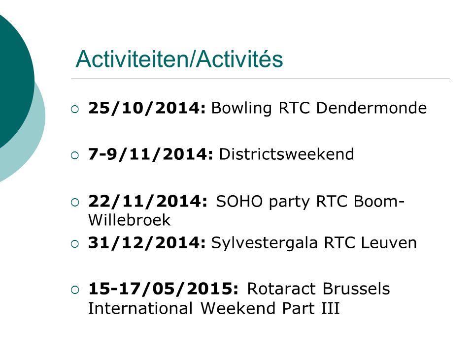 Activiteiten/Activités  25/10/2014: Bowling RTC Dendermonde  7-9/11/2014: Districtsweekend  22/11/2014: SOHO party RTC Boom- Willebroek  31/12/2014: Sylvestergala RTC Leuven  15-17/05/2015: Rotaract Brussels International Weekend Part III
