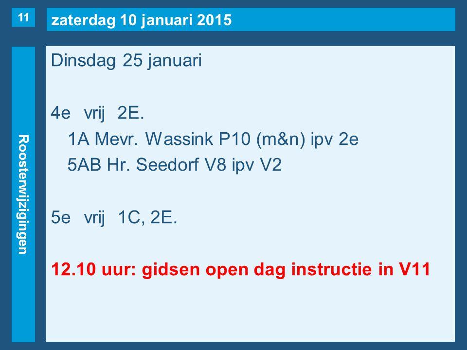 zaterdag 10 januari 2015 Roosterwijzigingen Dinsdag 25 januari 4evrij2E. 1A Mevr. Wassink P10 (m&n) ipv 2e 5AB Hr. Seedorf V8 ipv V2 5evrij1C, 2E. 12.