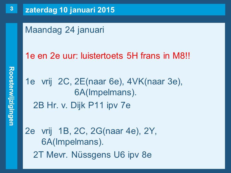 zaterdag 10 januari 2015 Roosterwijzigingen Maandag 24 januari 1e en 2e uur: luistertoets 5H frans in M8!! 1evrij2C, 2E(naar 6e), 4VK(naar 3e), 6A(Imp