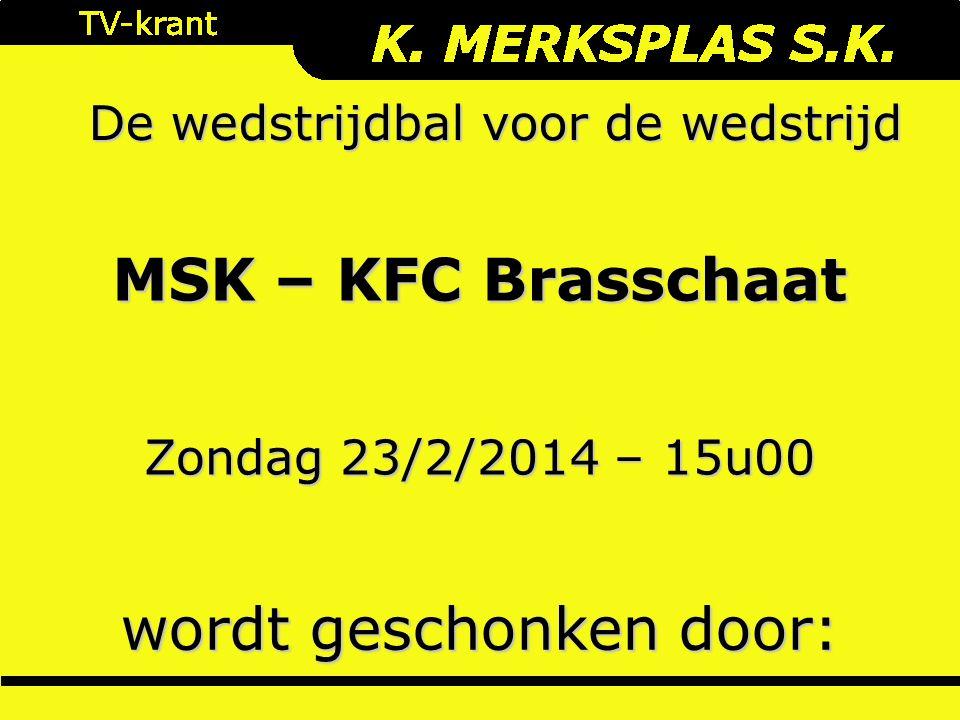 De wedstrijdbal voor de wedstrijd wordt geschonken door: Zondag 23/2/2014 – 15u00 MSK – KFC Brasschaat