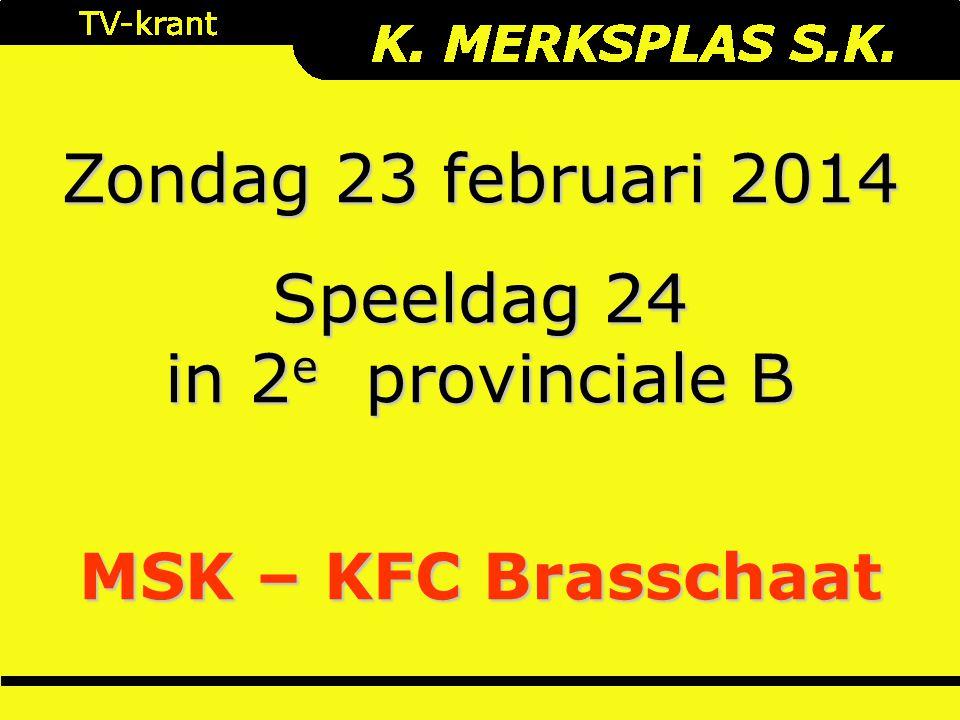 Zondag 23 februari 2014 Speeldag 24 in 2 e provinciale B MSK – KFC Brasschaat