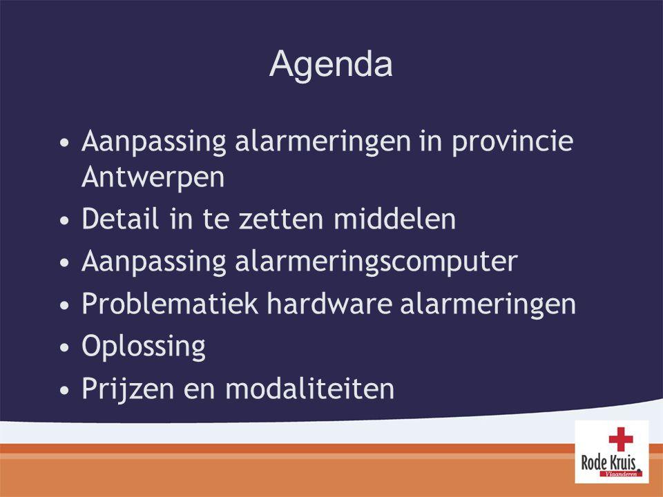 Agenda Aanpassing alarmeringen in provincie Antwerpen Detail in te zetten middelen Aanpassing alarmeringscomputer Problematiek hardware alarmeringen Oplossing Prijzen en modaliteiten