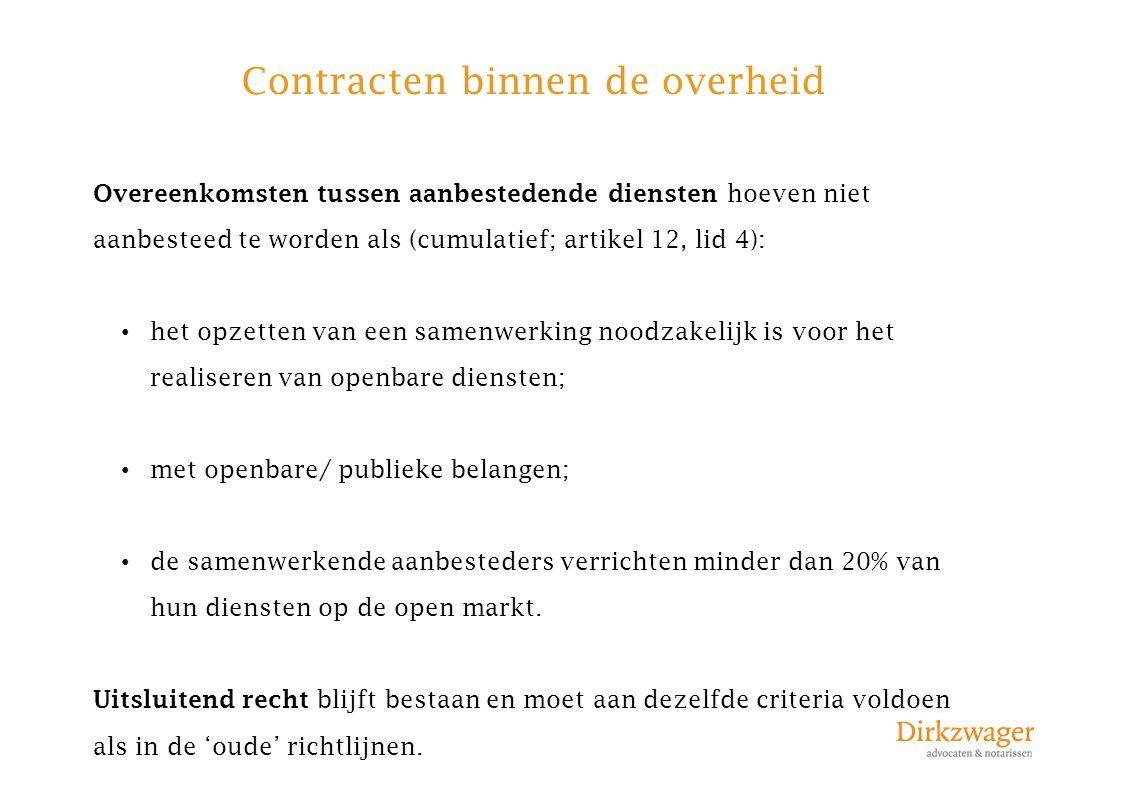 Contracten binnen de overheid Overeenkomsten tussen aanbestedende diensten hoeven niet aanbesteed te worden als (cumulatief; artikel 12, lid 4): het o