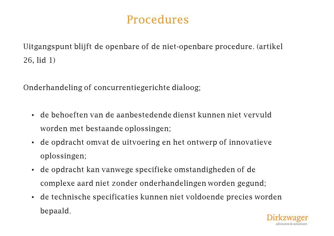 Procedures Uitgangspunt blijft de openbare of de niet-openbare procedure. (artikel 26, lid 1) Onderhandeling of concurrentiegerichte dialoog; de behoe