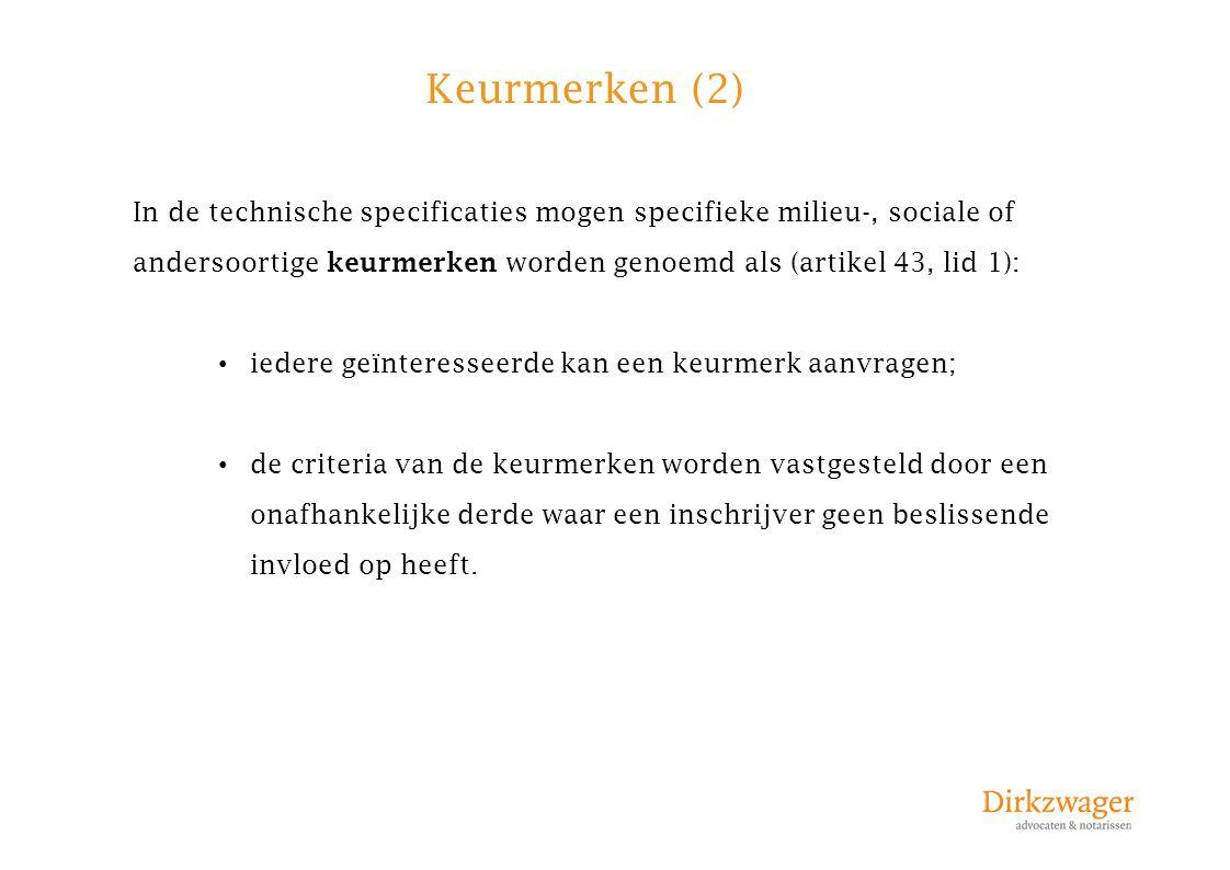 Keurmerken (2) In de technische specificaties mogen specifieke milieu-, sociale of andersoortige keurmerken worden genoemd als (artikel 43, lid 1): ie