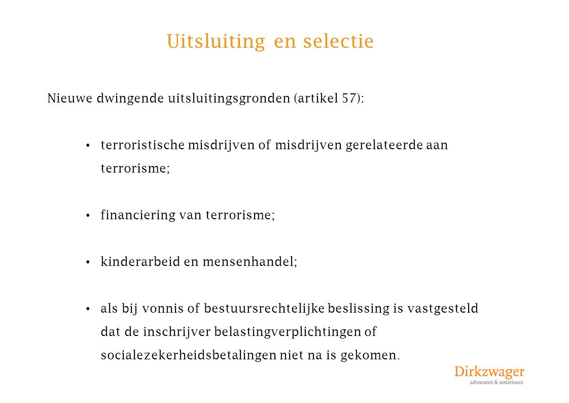 Uitsluiting en selectie Nieuwe dwingende uitsluitingsgronden (artikel 57): terroristische misdrijven of misdrijven gerelateerde aan terrorisme; financ
