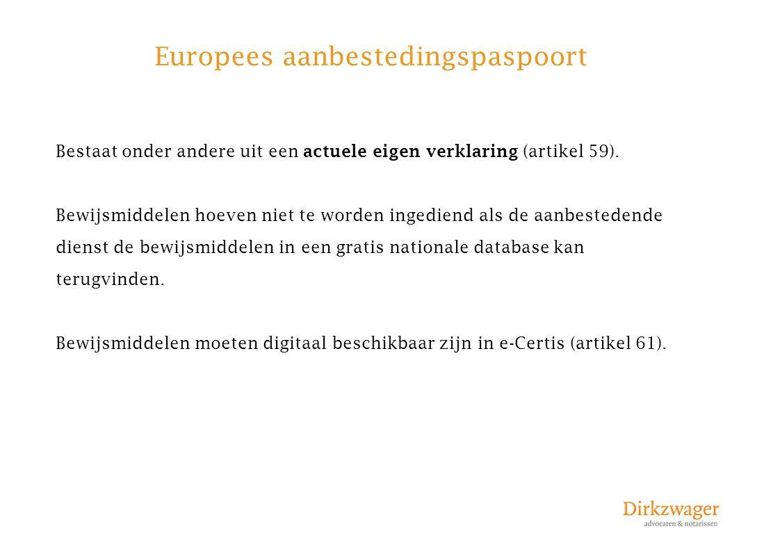 Europees aanbestedingspaspoort Bestaat onder andere uit een actuele eigen verklaring (artikel 59). Bewijsmiddelen hoeven niet te worden ingediend als