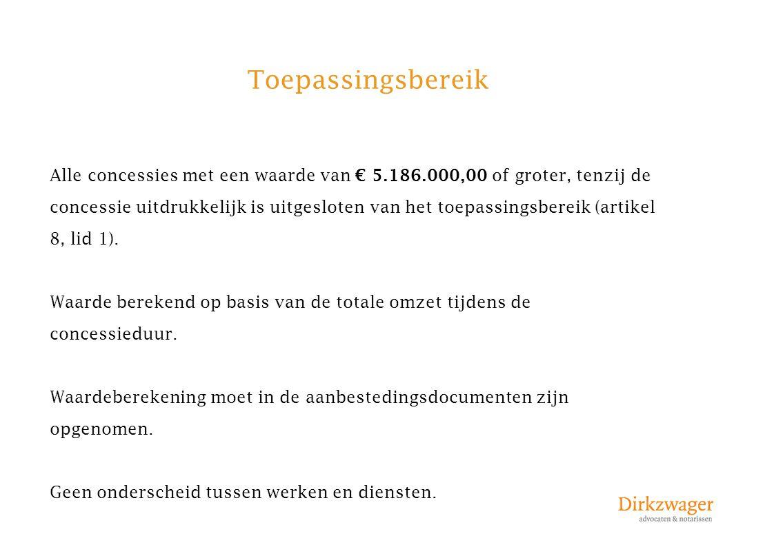 Toepassingsbereik Alle concessies met een waarde van € 5.186.000,00 of groter, tenzij de concessie uitdrukkelijk is uitgesloten van het toepassingsber