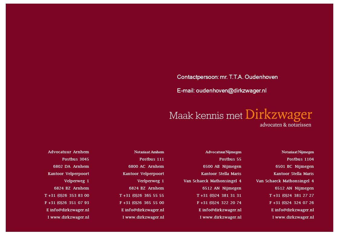 Actuele kennis van wet- en regelgeving Jurispruden tie Dirkzwager zorgt dat u het weet. Advocatuur Arnhem Postbus 3045 6802 DA Arnhem Kantoor Velperpo
