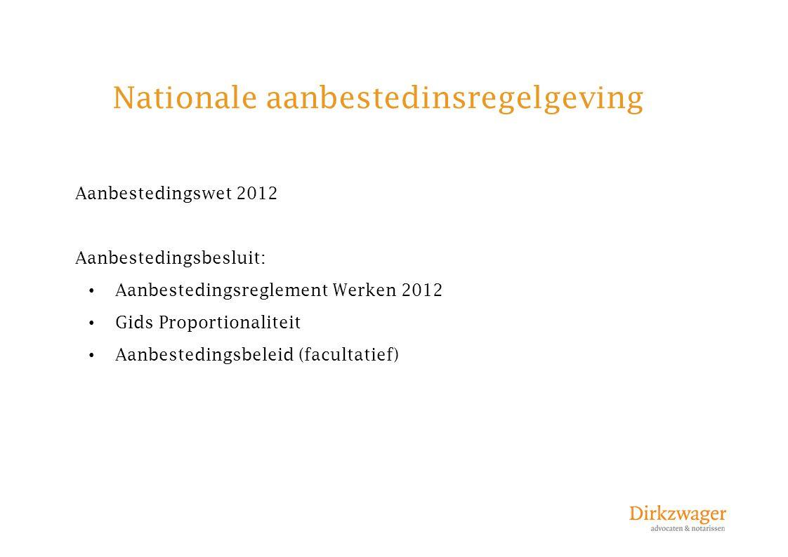 Nationale aanbestedinsregelgeving Aanbestedingswet 2012 Aanbestedingsbesluit: Aanbestedingsreglement Werken 2012 Gids Proportionaliteit Aanbestedingsb