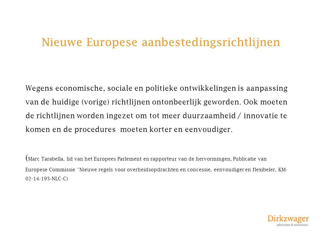 Nieuwe Europese aanbestedingsrichtlijnen Wegens economische, sociale en politieke ontwikkelingen is aanpassing van de huidige (vorige) richtlijnen ont
