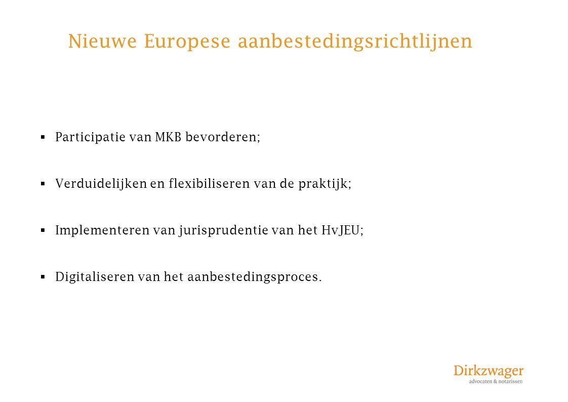 Nieuwe Europese aanbestedingsrichtlijnen  Participatie van MKB bevorderen;  Verduidelijken en flexibiliseren van de praktijk;  Implementeren van ju