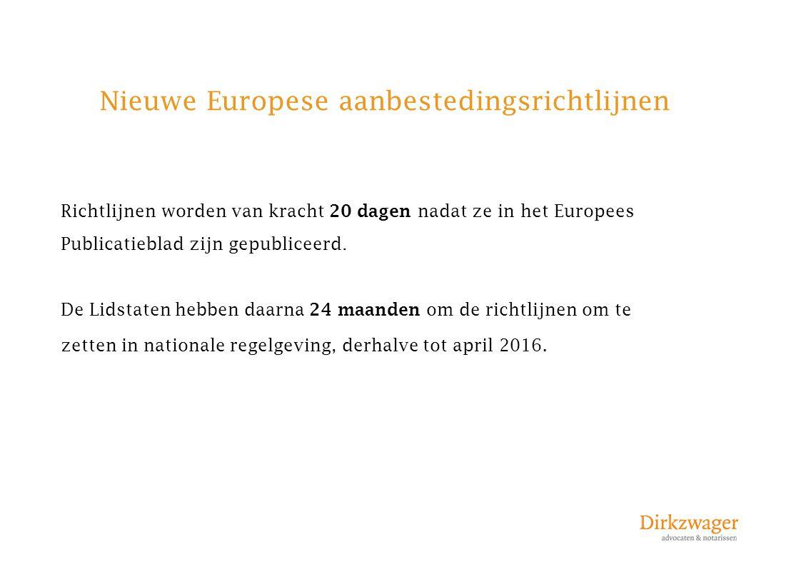 Nieuwe Europese aanbestedingsrichtlijnen Nieuwe Europese Richtlijnen: Richtlijn van het Europees Parlement en de Raad betreffende de gunning van concessieovereenkomsten (2014/23/EU); Richtlijn van het Europees Parlement en de Raad betreffende de gunning van overheidsopdrachten (2014/24/EU); Richtlijn van het Europees Parlement en de Raad betreffende aanbestedingen van entiteiten in de sectoren water- en energievoorziening, transport en postdiensten (2014/23/EU).
