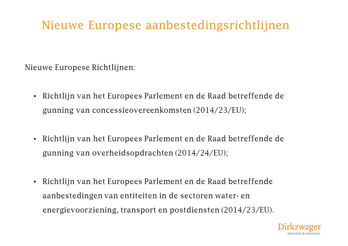 Nieuwe Europese aanbestedingsrichtlijnen Nieuwe Europese Richtlijnen: Richtlijn van het Europees Parlement en de Raad betreffende de gunning van conce