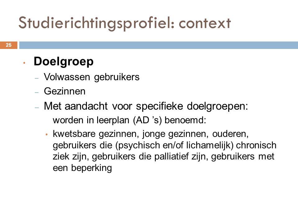 Studierichtingsprofiel: context 25 Doelgroep – Volwassen gebruikers – Gezinnen – Met aandacht voor specifieke doelgroepen: worden in leerplan (AD 's)