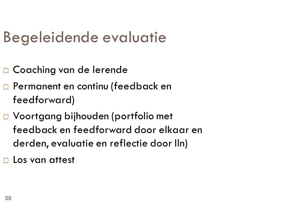 50 Begeleidende evaluatie  Coaching van de lerende  Permanent en continu (feedback en feedforward)  Voortgang bijhouden (portfolio met feedback en
